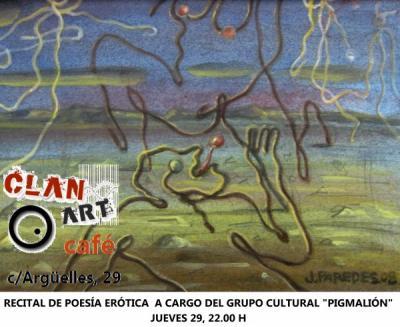 PROXIMAS ACTIVIDADES > Mañana, Jueves 29 de julio, en el CLAN ART (Oviedo), a las 22: hh, I CICLO DE POESÍA ERÓTICA